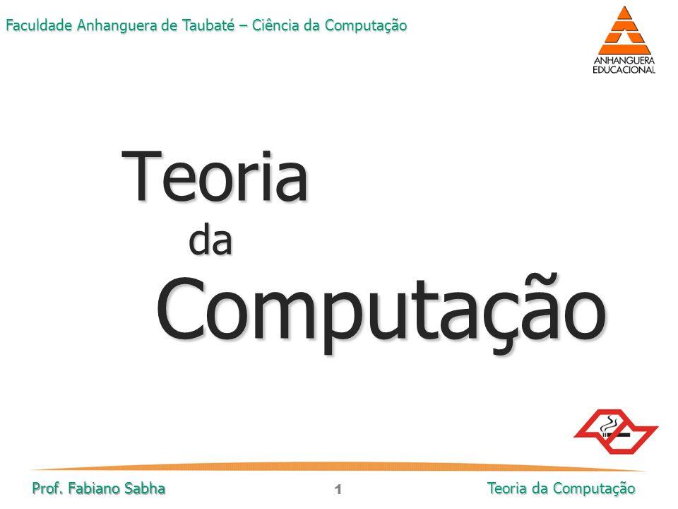 Teoria da Computação Prof. Fabiano Sabha