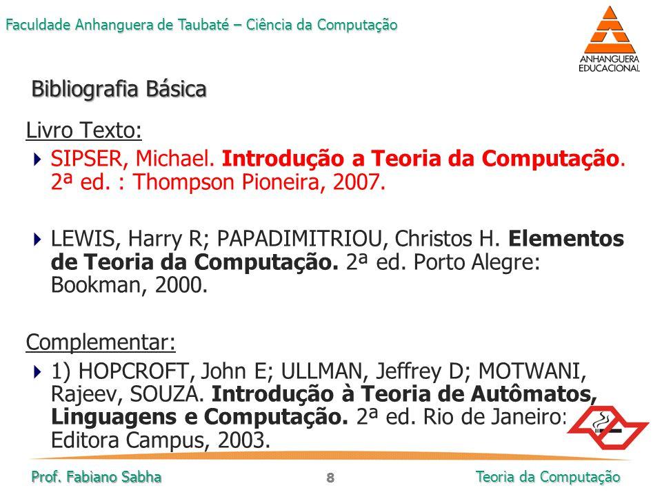 Bibliografia Básica Livro Texto: SIPSER, Michael. Introdução a Teoria da Computação. 2ª ed. : Thompson Pioneira, 2007.