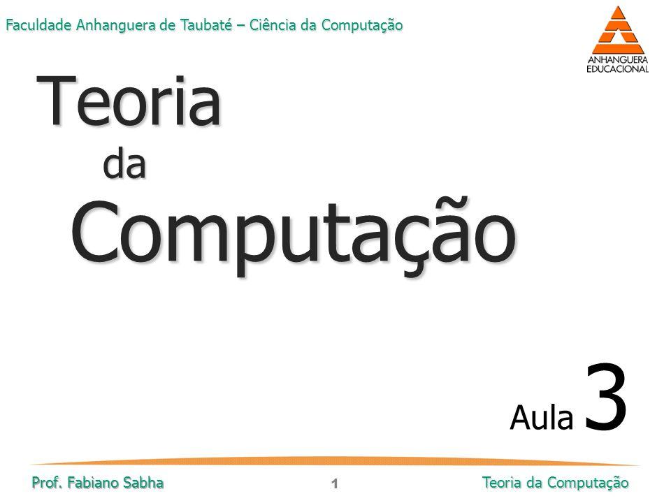 Teoria da Computação Aula 3 Prof. Fabiano Sabha