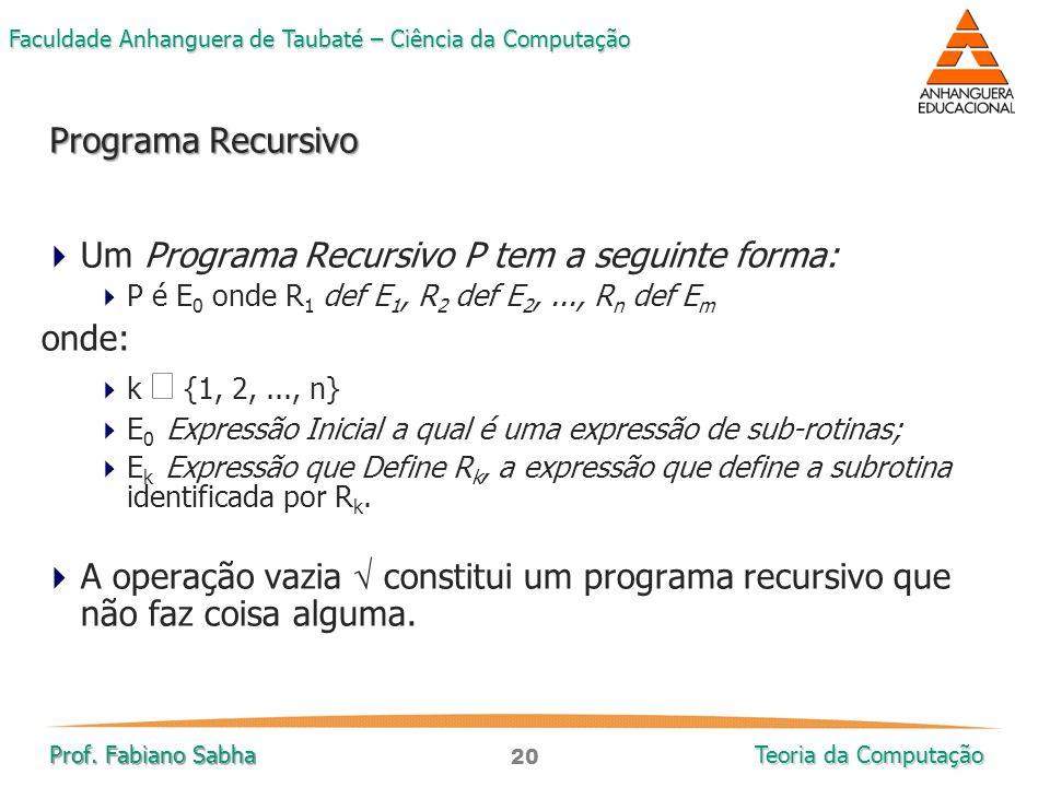 Um Programa Recursivo P tem a seguinte forma: onde: