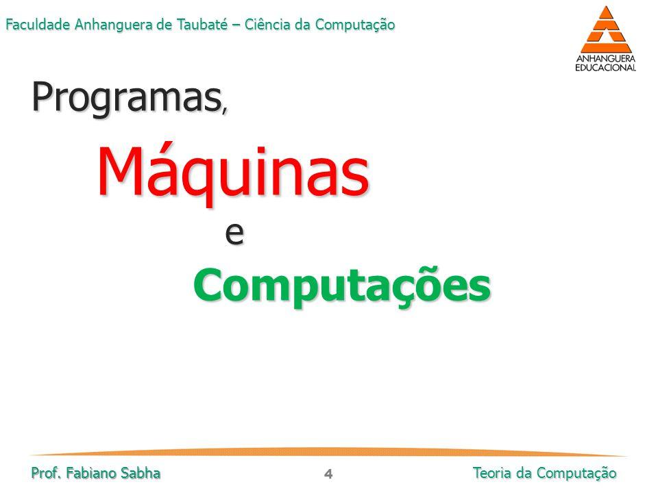 Programas, Máquinas e Computações Prof. Fabiano Sabha