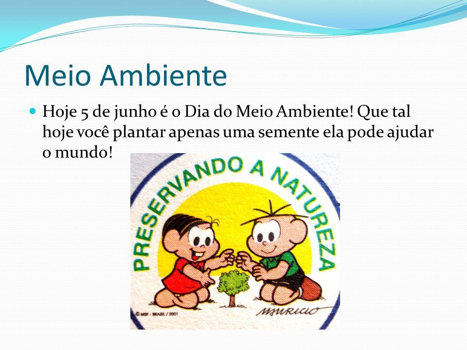 Meio Ambiente Hoje 5 de junho é o Dia do Meio Ambiente.