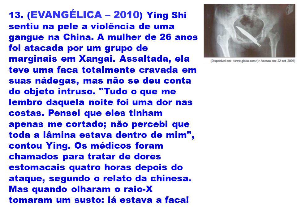 13. (EVANGÉLICA – 2010) Ying Shi sentiu na pele a violência de uma gangue na China.