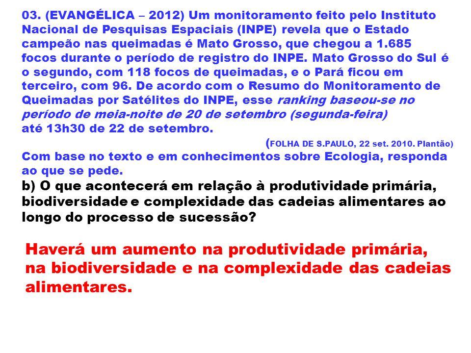 03. (EVANGÉLICA – 2012) Um monitoramento feito pelo Instituto Nacional de Pesquisas Espaciais (INPE) revela que o Estado campeão nas queimadas é Mato Grosso, que chegou a 1.685