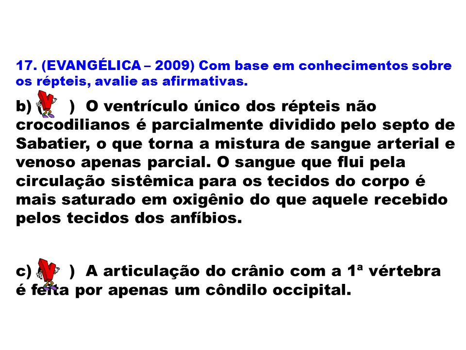 17. (EVANGÉLICA – 2009) Com base em conhecimentos sobre os répteis, avalie as afirmativas.