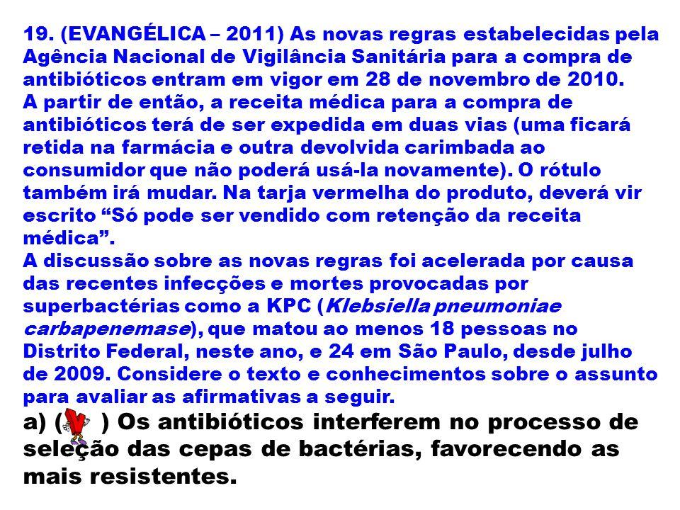 19. (EVANGÉLICA – 2011) As novas regras estabelecidas pela Agência Nacional de Vigilância Sanitária para a compra de antibióticos entram em vigor em 28 de novembro de 2010.