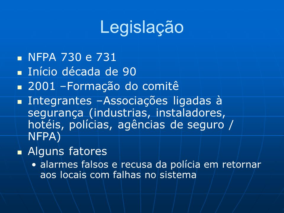 Legislação NFPA 730 e 731 Início década de 90 2001 –Formação do comitê