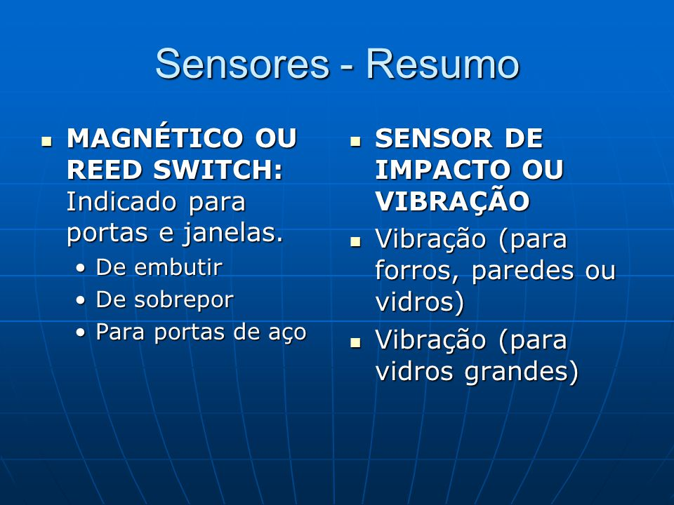Sensores - Resumo MAGNÉTICO OU REED SWITCH: Indicado para portas e janelas. De embutir. De sobrepor.