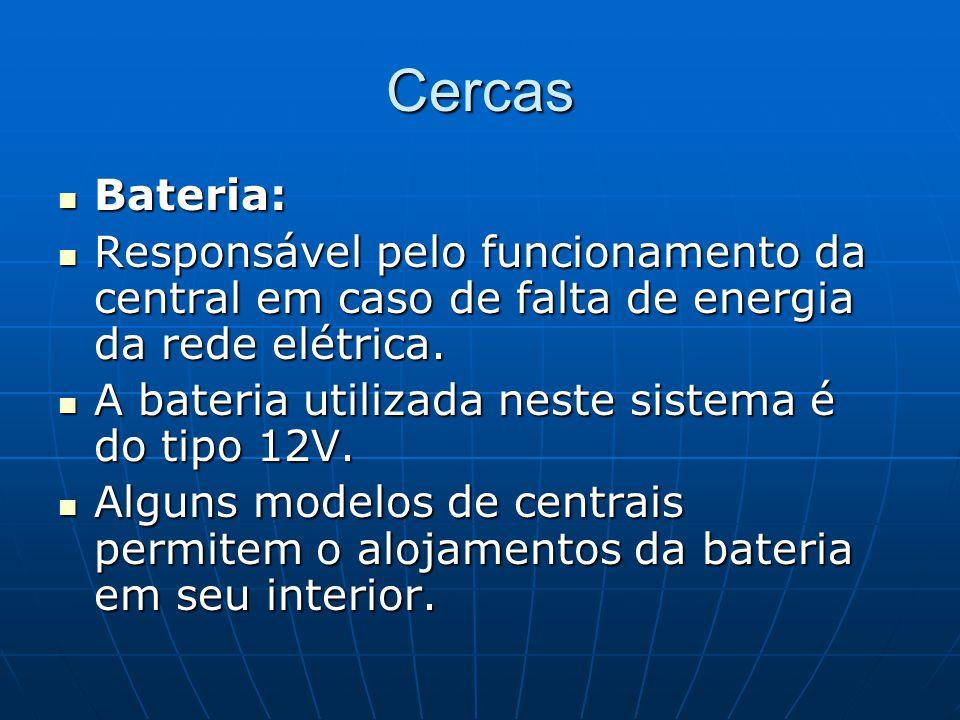 Cercas Bateria: Responsável pelo funcionamento da central em caso de falta de energia da rede elétrica.