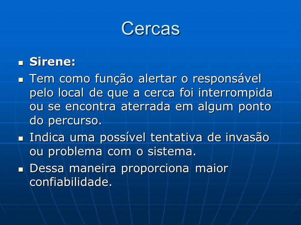 Cercas Sirene: Tem como função alertar o responsável pelo local de que a cerca foi interrompida ou se encontra aterrada em algum ponto do percurso.