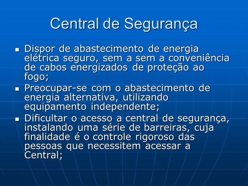 Central de Segurança Dispor de abastecimento de energia elétrica seguro, sem a sem a conveniência de cabos energizados de proteção ao fogo;