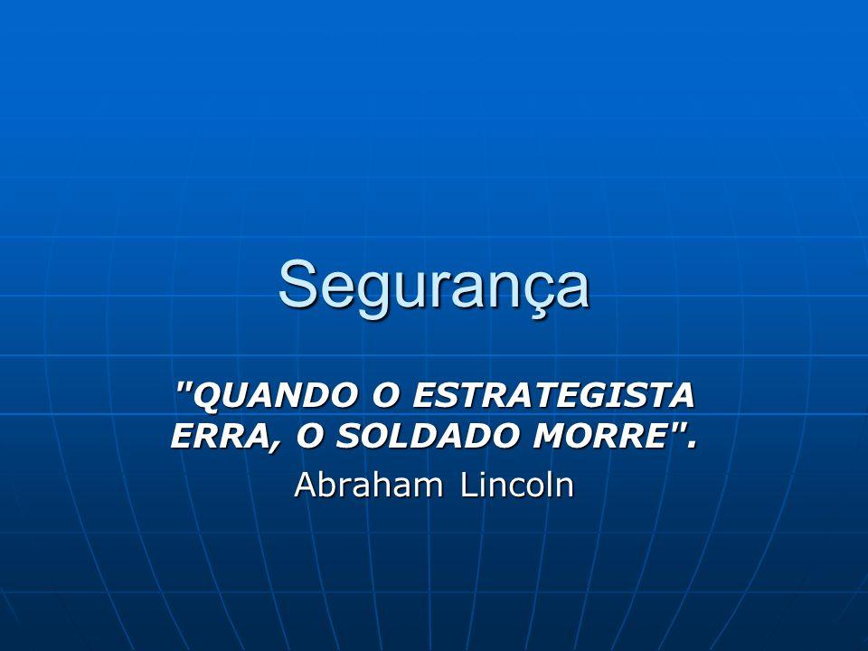 QUANDO O ESTRATEGISTA ERRA, O SOLDADO MORRE . Abraham Lincoln