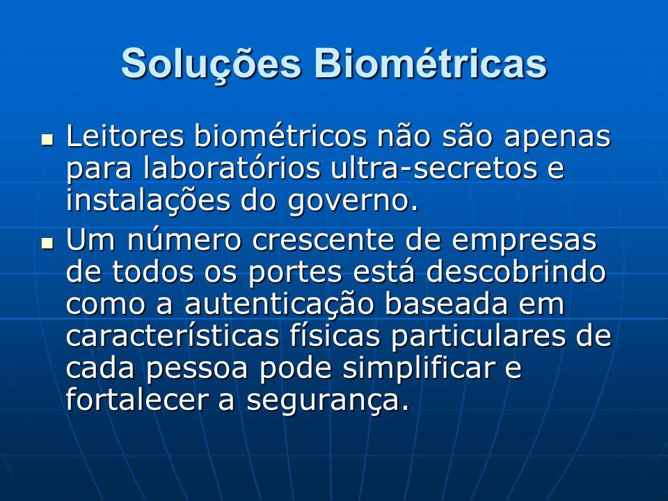 Soluções Biométricas Leitores biométricos não são apenas para laboratórios ultra-secretos e instalações do governo.