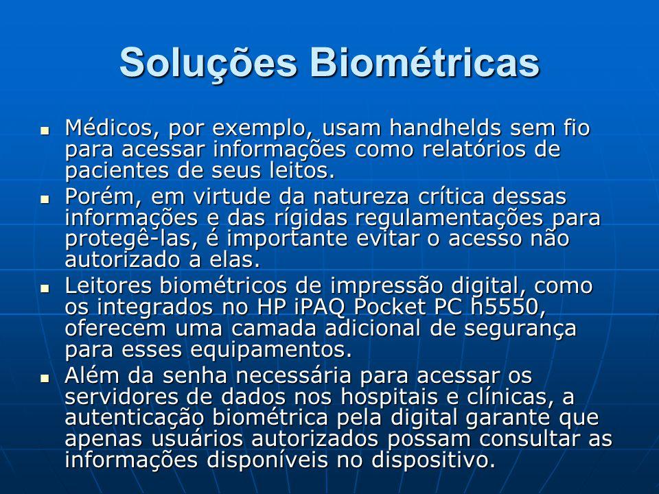 Soluções Biométricas Médicos, por exemplo, usam handhelds sem fio para acessar informações como relatórios de pacientes de seus leitos.