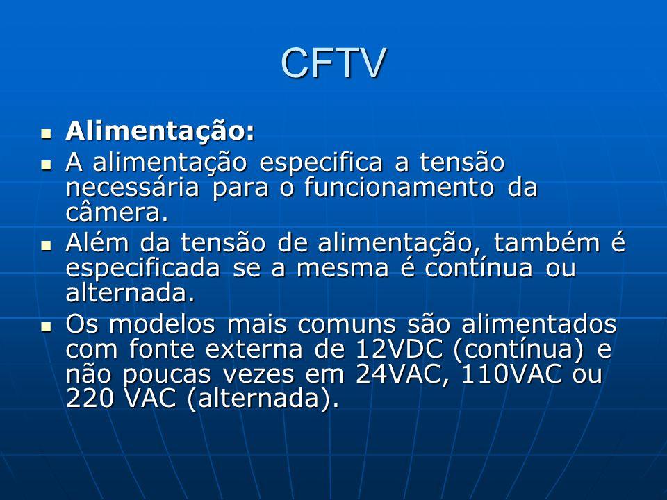 CFTV Alimentação: A alimentação especifica a tensão necessária para o funcionamento da câmera.