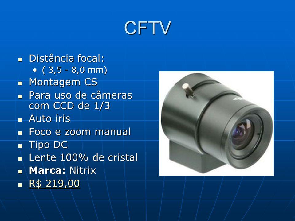 CFTV Distância focal: Montagem CS Para uso de câmeras com CCD de 1/3