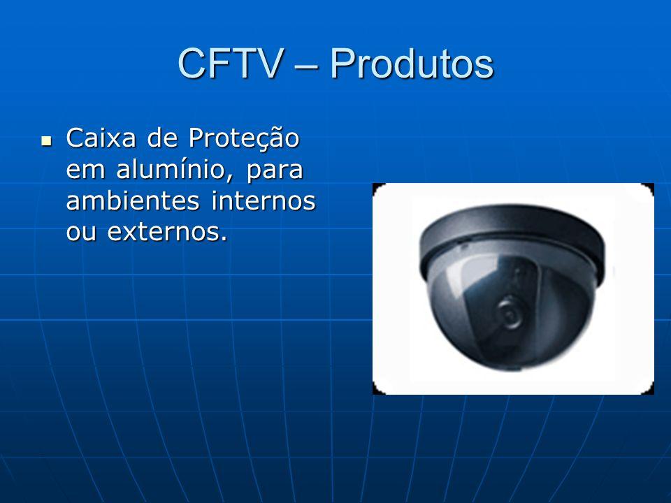 CFTV – Produtos Caixa de Proteção em alumínio, para ambientes internos ou externos.