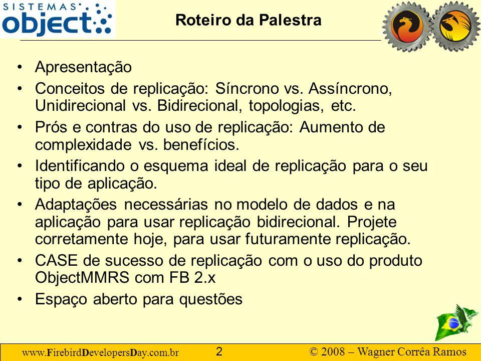 Roteiro da Palestra Apresentação. Conceitos de replicação: Síncrono vs. Assíncrono, Unidirecional vs. Bidirecional, topologias, etc.