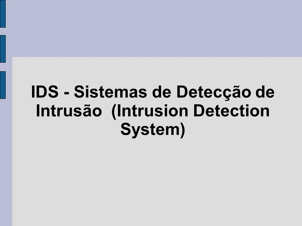 IDS - Sistemas de Detecção de Intrusão (Intrusion Detection System)‏