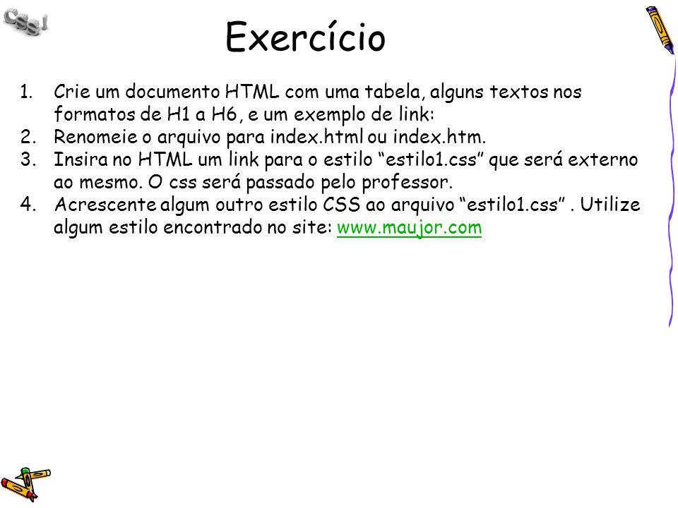 Exercício Crie um documento HTML com uma tabela, alguns textos nos formatos de H1 a H6, e um exemplo de link: