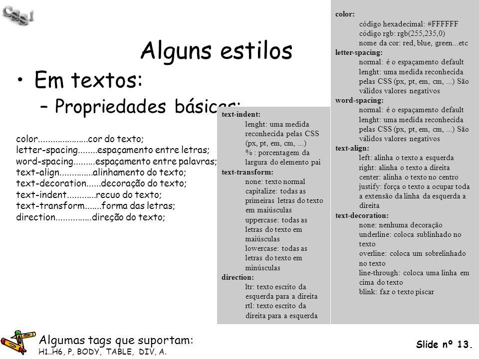 Alguns estilos Em textos: Propriedades básicas: