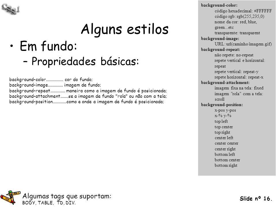 Alguns estilos Em fundo: Propriedades básicas: