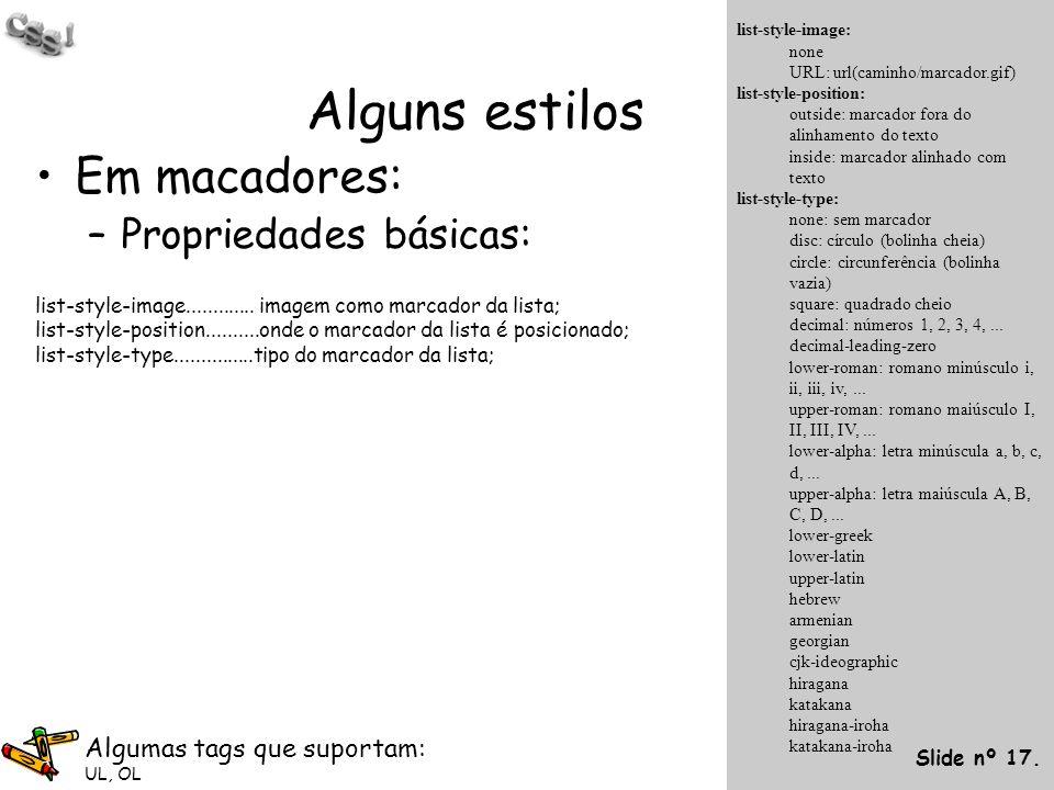 Alguns estilos Em macadores: Propriedades básicas: