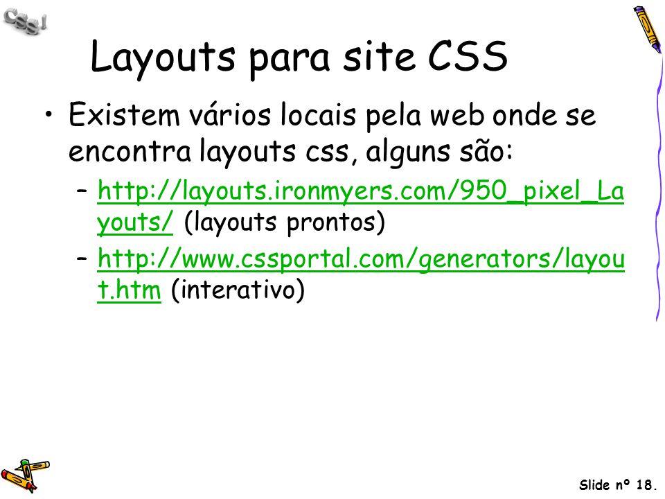 Layouts para site CSS Existem vários locais pela web onde se encontra layouts css, alguns são: