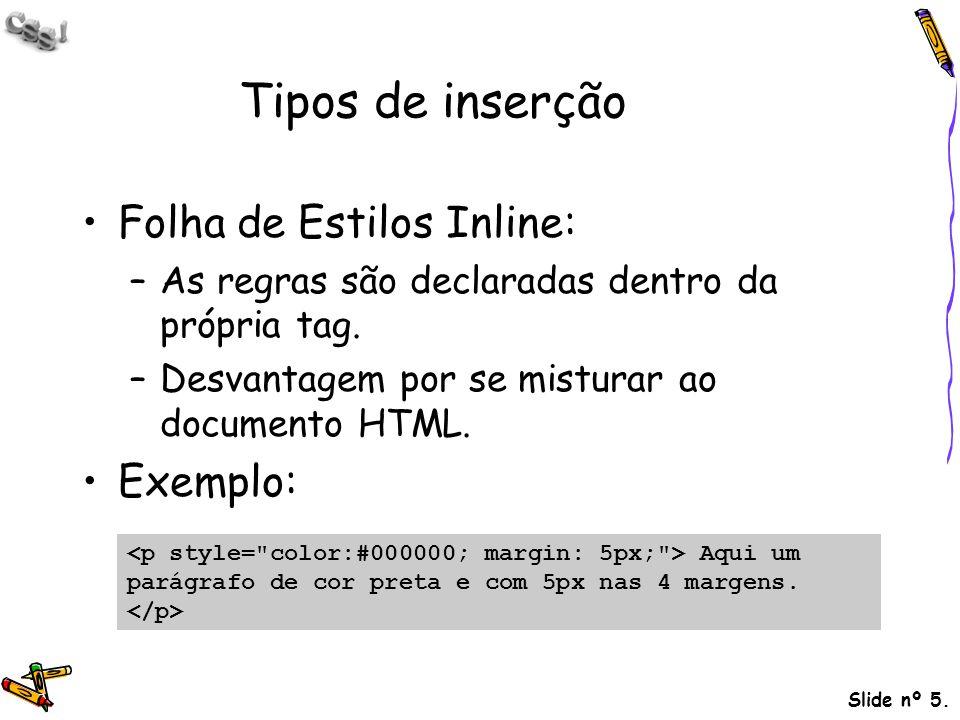 Tipos de inserção Folha de Estilos Inline: Exemplo: