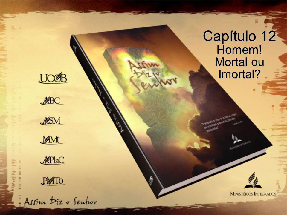 Capítulo 12 Homem! Mortal ou Imortal