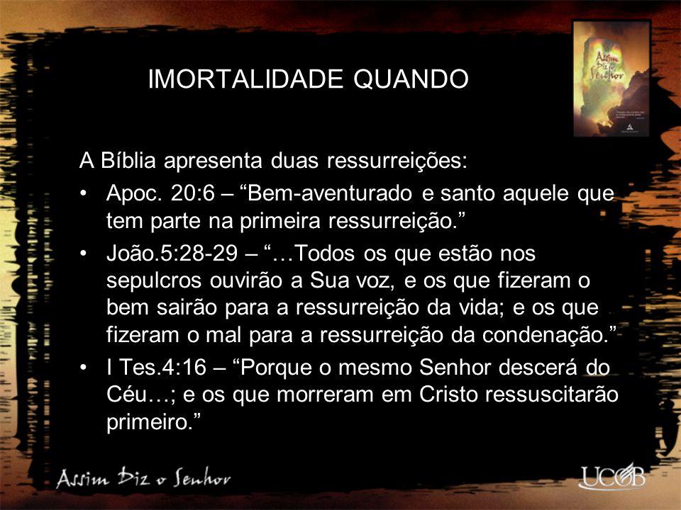 IMORTALIDADE QUANDO A Bíblia apresenta duas ressurreições: