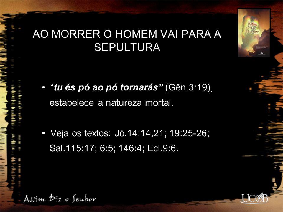 AO MORRER O HOMEM VAI PARA A SEPULTURA