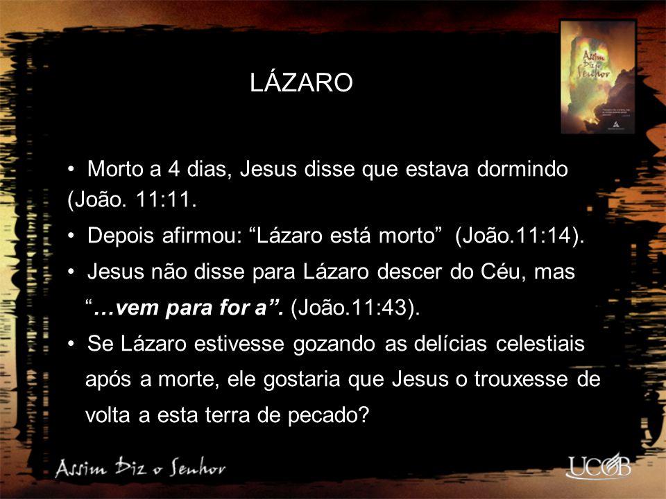 LÁZARO Morto a 4 dias, Jesus disse que estava dormindo (João. 11:11.