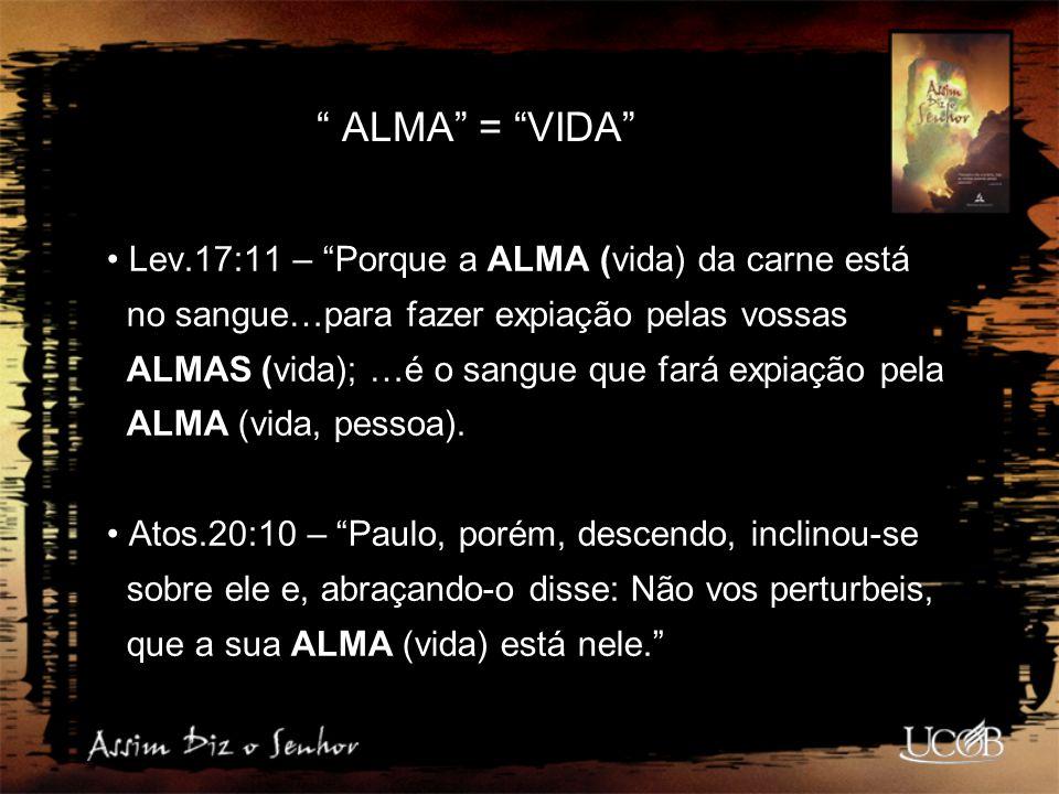 ALMA = VIDA Lev.17:11 – Porque a ALMA (vida) da carne está