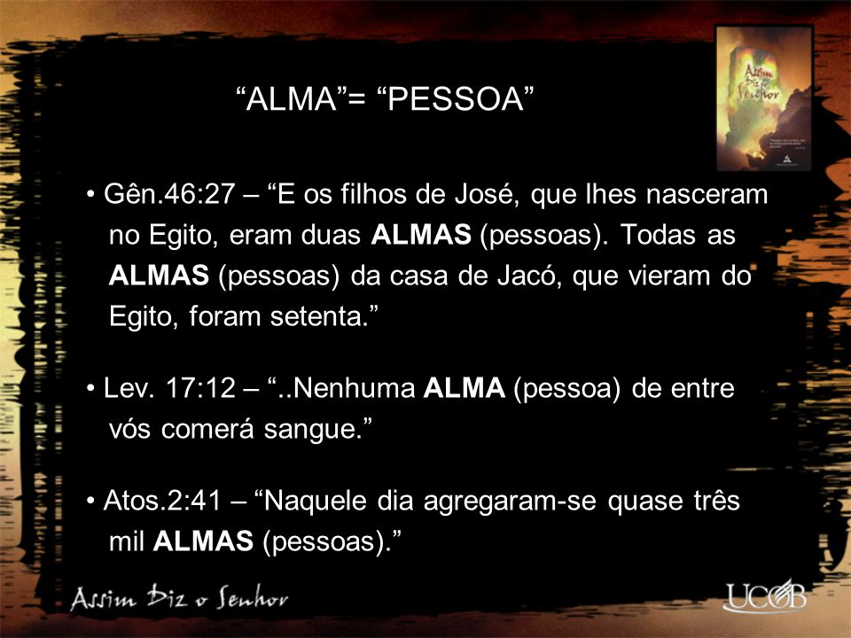 ALMA = PESSOA Gên.46:27 – E os filhos de José, que lhes nasceram