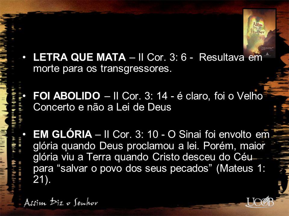 LETRA QUE MATA – II Cor. 3: 6 - Resultava em morte para os transgressores.