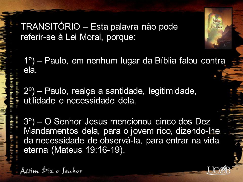 TRANSITÓRIO – Esta palavra não pode referir-se à Lei Moral, porque: