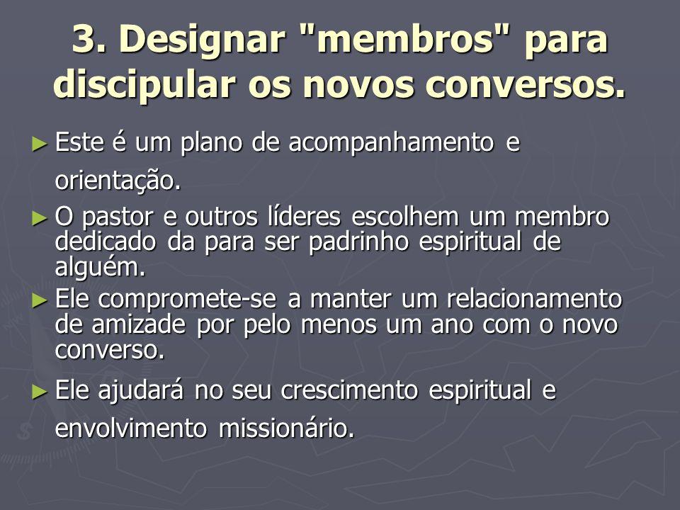 3. Designar membros para discipular os novos conversos.