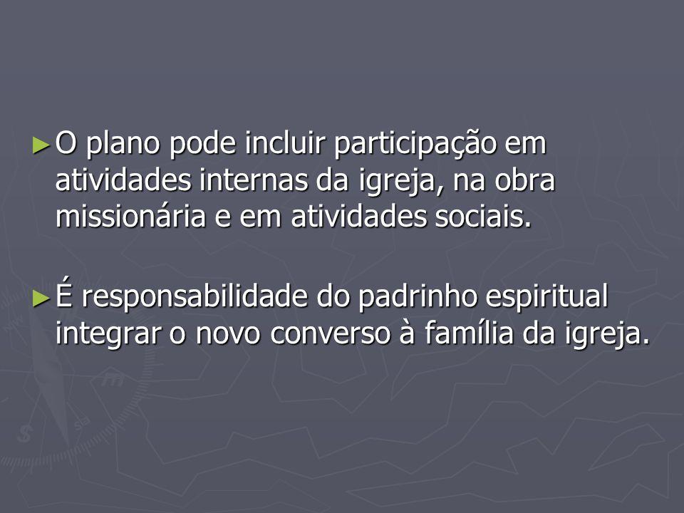 O plano pode incluir participação em atividades internas da igreja, na obra missionária e em atividades sociais.