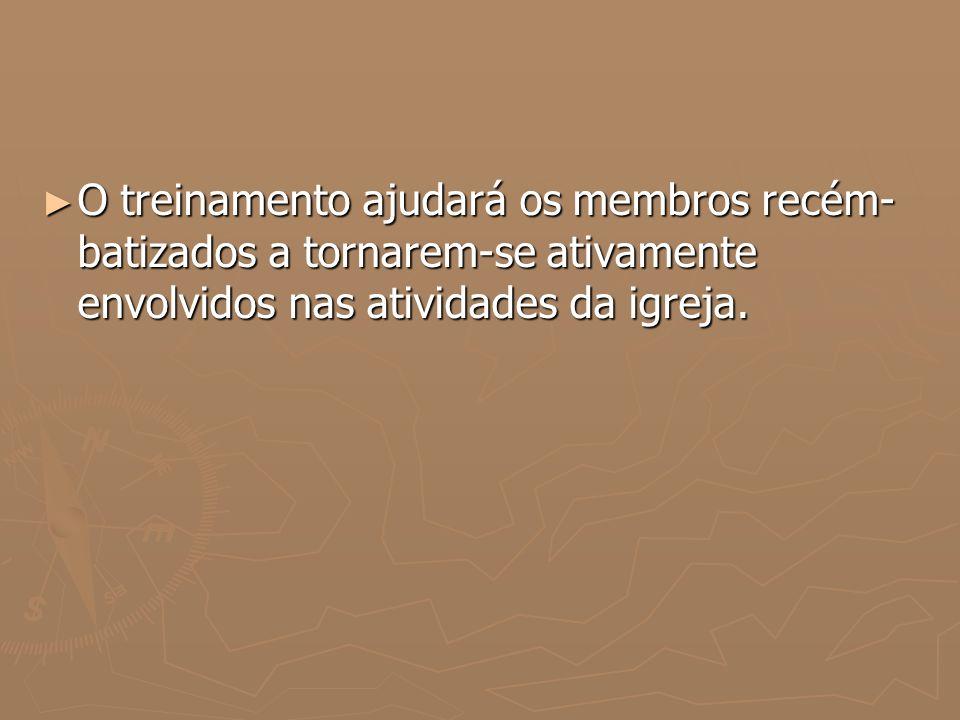 O treinamento ajudará os membros recém-batizados a tornarem-se ativamente envolvidos nas atividades da igreja.