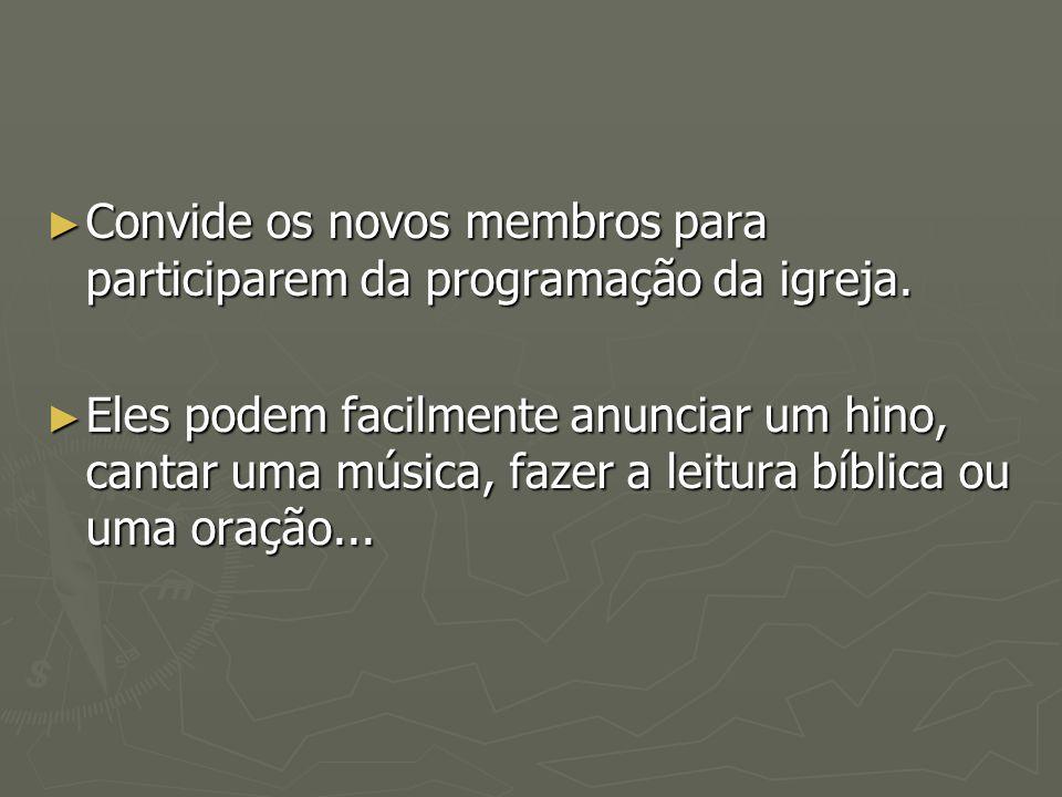 Convide os novos membros para participarem da programação da igreja.