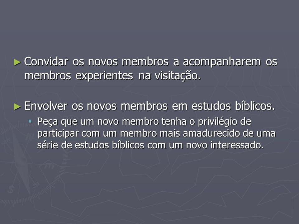 Envolver os novos membros em estudos bíblicos.