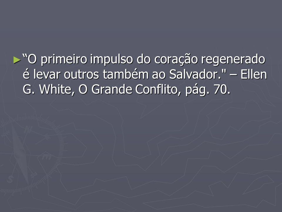 O primeiro impulso do coração regenerado é levar outros também ao Salvador. – Ellen G.