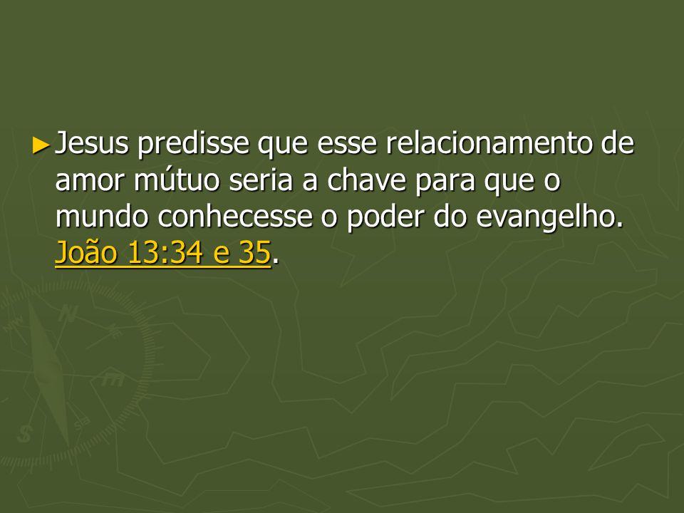 Jesus predisse que esse relacionamento de amor mútuo seria a chave para que o mundo conhecesse o poder do evangelho.
