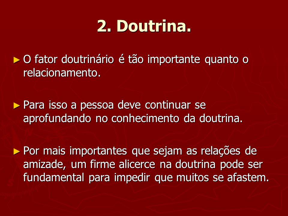 2. Doutrina. O fator doutrinário é tão importante quanto o relacionamento.