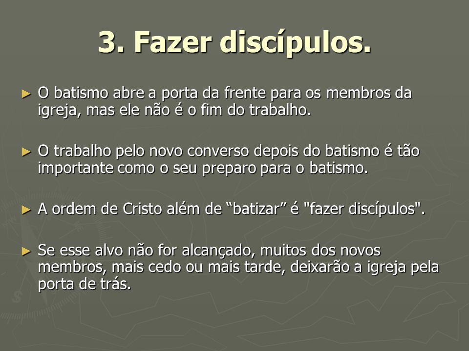 3. Fazer discípulos. O batismo abre a porta da frente para os membros da igreja, mas ele não é o fim do trabalho.
