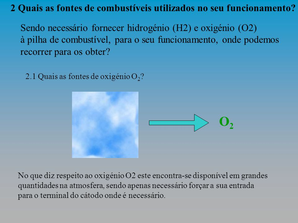 O2 2 Quais as fontes de combustíveis utilizados no seu funcionamento