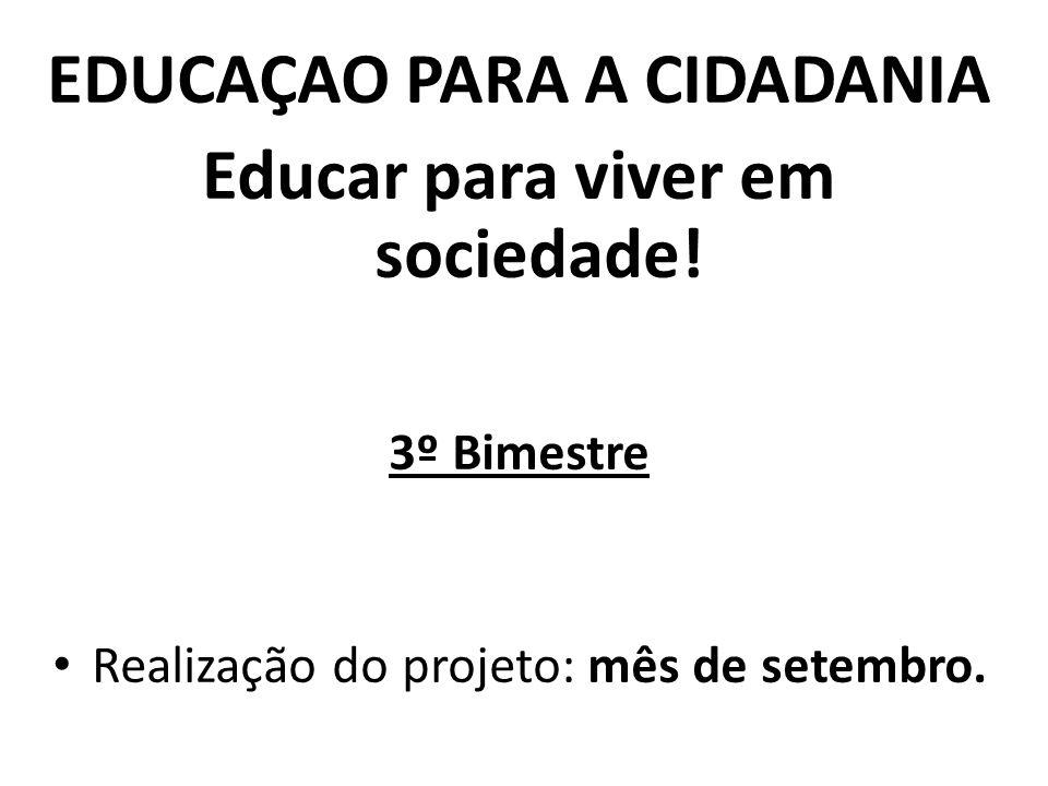EDUCAÇAO PARA A CIDADANIA Educar para viver em sociedade!