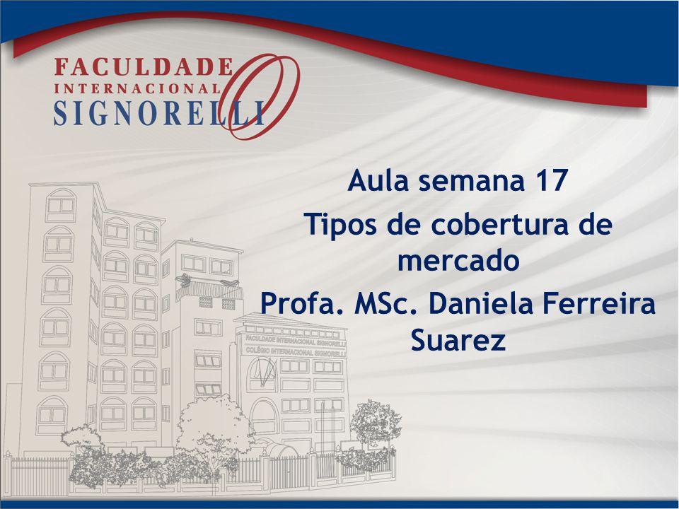 Tipos de cobertura de mercado Profa. MSc. Daniela Ferreira Suarez