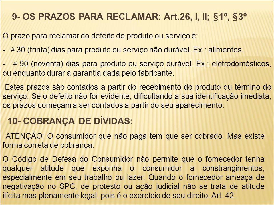 9- OS PRAZOS PARA RECLAMAR: Art.26, I, II; §1º, §3º
